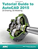 Tutorial Guide to AutoCAD 2015: 2D Drawing, 3D Modeling
