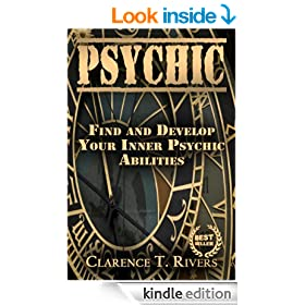 Psychic: Find and Develop Your Inner Psychic Abilities! (Clairvoyance, ESP, Channeling, Mediumship) (Psychic, Psychic Development, Psychic Ablilities, Clairvoyance, ESP, Channeling, Mediumship)