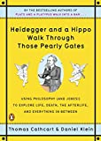 Heidegger and a Hippo Walk Through Those Pearly Gates: Using Philosophy (and Jokes!) to Explore Life, Death, the Afterlife, and Everything in Between