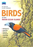 Chamberlains Birds of the Indian Ocean Islands: Madagascar, Mauritius, Reunion, Rodrigues, Seychelles and the Comores