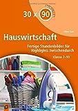 30 x 90 Minuten - Hauswirtschaft: Fertige Stundenbilder für Highlights zwischendurch. Klasse 7-10