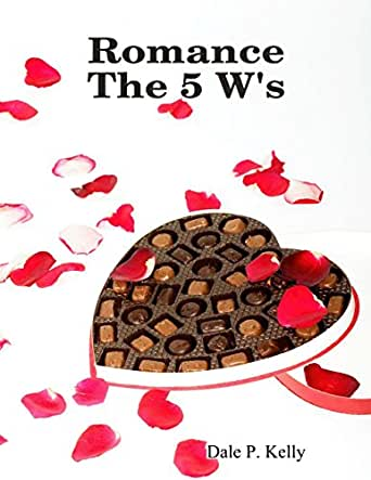 Amazon.com: Romance the 5 W's eBook: Dale P. Kelly: Kindle Store