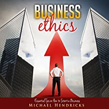 Business Ethics: Essential Tips on How to Start a Business (       UNABRIDGED) by Michael Hendricks Narrated by Violet Meadow