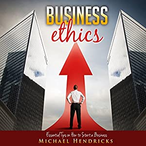 Business Ethics: Essential Tips on How to Start a Business Audiobook
