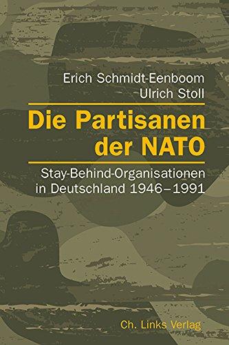 Die Partisanen der NATO: Stay-Behind-Organisationen in Deutschland 1946-1991 (2., erweiterte und aktualisierte Auflage 2016!)
