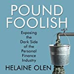 Pound Foolish: Exposing the Dark Side of the Personal Finance Industry | Helaine Olen