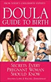 The Doula Guide to Birth: Secrets Every Pregnant Woman Should Know
