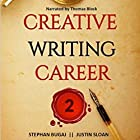 Creative Writing Career 2: Additional Interviews with Screenwriters, Authors, and Video Game Writers Hörbuch von Justin Sloan, Stephan Bugaj Gesprochen von: Thomas Block