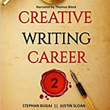 Creative Writing Career 2: Additional Interviews with Screenwriters, Authors, and Video Game Writers Audiobook by Justin Sloan, Stephan Bugaj Narrated by Thomas Block
