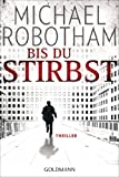 Michael Robotham: Bis du stirbst