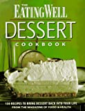 The Eating Well Dessert Cookbook: 150 Recipes to Bring Dessert Back into Your Life