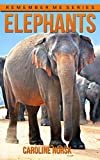 Elephant: Amazing Photos & Fun Facts Book About Elephants For Kids (Remember Me Series)