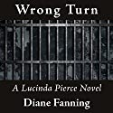 Wrong Turn: Lucinda Pierce, Book 6 Audiobook by Diane Fanning Narrated by Flora Plumb