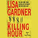The Killing Hour (       UNABRIDGED) by Lisa Gardner Narrated by Anna Fields