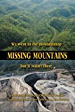 img - for Missing Mountains: We went to the mountaintop but it wasn't there book / textbook / text book