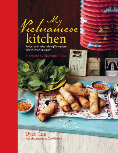 My Vietnamese Kitchen: Recipes and Stories to Bring Vietnamese Food to Life on Your Plate by Uyen Luu