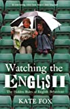 Watching the English: The Hidden Rules of English Behaviour by Fox, Kate on 11/04/2005 unknown edition