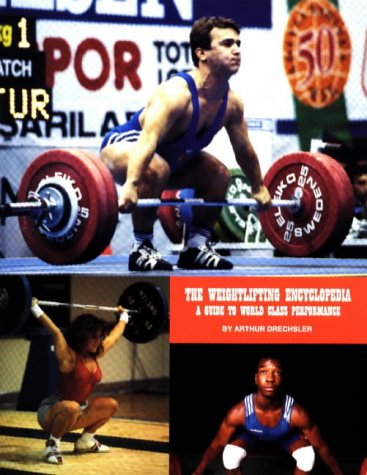 The Weightlifting Encyclopedia: A Guide to World Class Performance