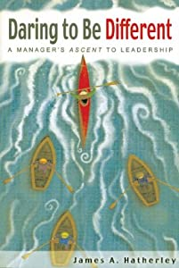 "Daring to Be Different: A Manager""s Ascent to Leadership James A. Hatherley"
