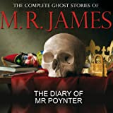 The Diary of Mr Poynter: The Complete Ghost Stories of M R James