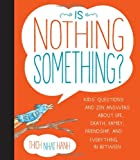 Is Nothing Something?: Kids Questions and Zen Answers About Life, Death, Family, Friendship, and Everything in Between
