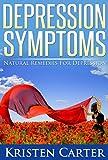 Depression Symptoms: Natural Remedies for Depression (Natural Remedies for Anxiety and Signs of Depression)