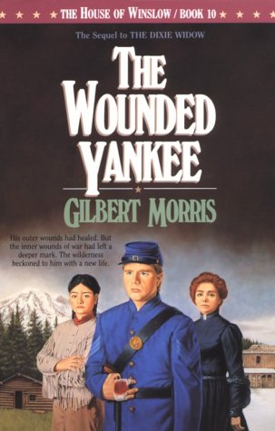 The Wounded Yankee (The House of Winslow #10), Gilbert Morris