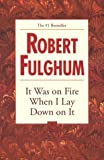 It Was on Fire When I Lay Down on It (0449000966) by Fulghum, Robert