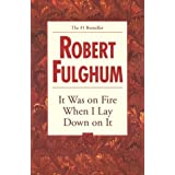 It Was on Fire When I Lay Down on It ~ Robert Fulghum