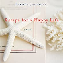 Recipe for a Happy Life: A Novel Audiobook by Brenda Janowitz Narrated by Ali Ahn