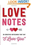 """Love Notes: 30 Creative Notecards That Say """"I Love You"""""""