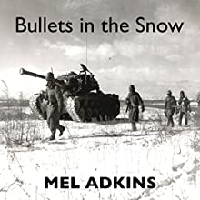 Bullets in the Snow (       UNABRIDGED) by Mel L Adkins Narrated by Dan Shapiro