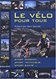 Le vlo pour tous : Sport passion, sport technique, sport sant...