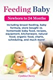 Feeding Baby: Including breast feeding, baby formula, store bought vs. homemade baby food,  recipes, equipment, kitchenware, natural food, organic food, charts, scheduling, and much more!