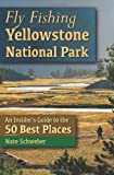 Fly Fishing Yellowstone National Park: An Insiders Guide to the 50 Best Places