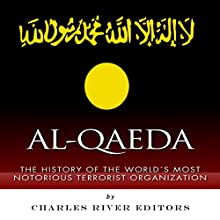 Al-Qaeda: The History of the World's Most Notorious Terrorist Organization (       UNABRIDGED) by Charles River Editors Narrated by Maxwell Zener