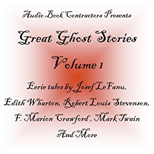 Great Ghost Stories - Volume 1 | [F. Marion Crawford, Edith Wharton, Robert Louis Stevenson, Joseph Le Fanu, Fitzjames O'Brien, Mark Twain]