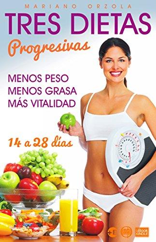 TRES DIETAS PROGRESIVAS: Para perder peso en 14, 21 y 28 días (Colección Más Bienestar)