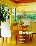 img - for Holistic Home: Creating an Environment for Spiritual and Physical Well-being book / textbook / text book