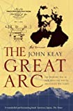 The Great Arc: The Dramatic Tale of How India Was Mapped and Everest Was Named (0006531237) by Keay, John