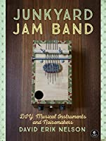 Junkyard Jam Band: DIY Musical Instruments and Noisemakers Front Cover