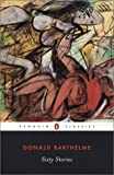 Sixty Stories (Penguin Classics) (0142437395) by Donald Barthelme
