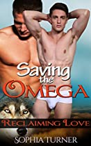 Shifter Romance: Saving the Omega. Reclaiming Love (Gay Threesome Werewolf Shifter Menage Romance MMM) (The Alpha, The Omega, and The Beta Book 5)