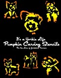 It s a Yorkie Life Pumpkin Carving Stencils: For the Love of Yorkshire Terriers (Dog Pumpkin Carving Stencils)