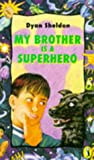 My Brother Is a Superhero (0140365982) by Sheldon, Dyan