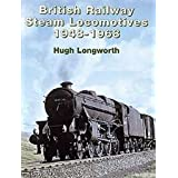 British Railway Steam Locomotives 1948-1968by Hugh Longworth