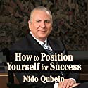 Position Yourself for Success: 12 Proven Strategies for Uncommon Achievement Audiobook by Nido Qubein Narrated by Nido Qubein