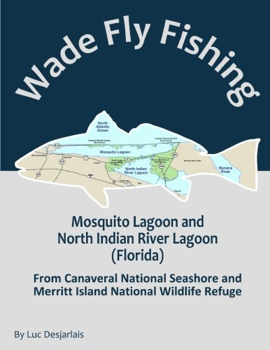 Wade Fly Fishing Mosquito Lagoon and North Indian River Lagoon (Florida) from Canaveral National Seashore and Merritt Island National Wildlife Refuge (Volume 2)
