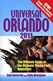 Universal Orlando 2011: The Ultimate Guide to the Ultimate Theme Park Adventure