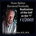 Homo Spiritus: Devotional Nonduality Series (Realization of the Self as the 'I' - November 2003) Lecture by David R. Hawkins, M.D. Narrated by David R. Hawkins